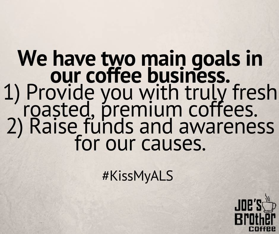 Goals of our business, coffee and ALS